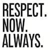 Respect. Now. Always.